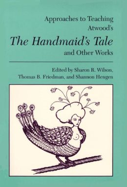 Approaches to Teaching Atwood's the Handmaid's Tale and Other Works