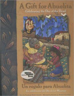 Gift for Abuelita/Un Regalo para Abuelita: Celebrating the Day of the Dead/En Celebration del Dia de los Muertos