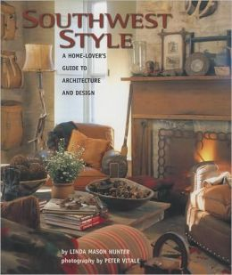 Southwest Style: A Home-Lover's Guide to Architecture and Design