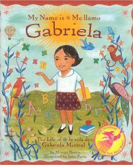 My Name Is Gabriela: The Life of Gabriela Mistral: Me Llamo Gabriela: La Vida de Gabriela Mistral