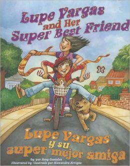 Lupe Vargas and Her Super Best Friend/Lupe Vargas y Su Super Mejor Amiga