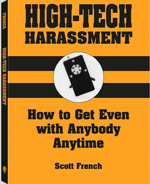 High-Tech Harassment: How To Get Even With Anybody, Anytime
