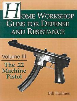 Home Workshop Guns for Defense and Resistance : The .22 Machine Pistol