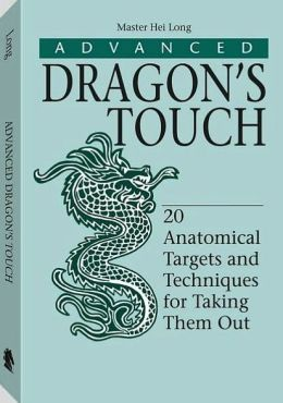 Advanced Dragon's Touch : 20 Anatomical Targets and Techniques for Taking Them Out