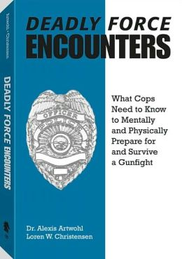 Deadly Force Encounters: What Cops Need To Know To Mentally And Physically Prepare For And Survive A Gunfight