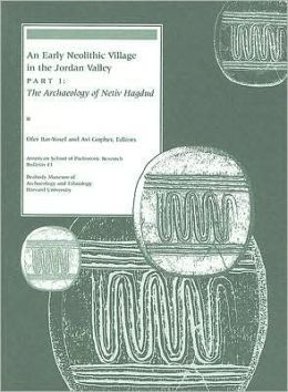 An Early Neolithic Village in the Jordan Valley, Part I: The Archaeology of Netiv Hagdud
