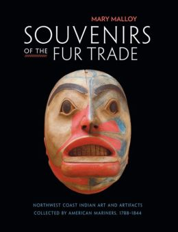 Souvenirs of the Fur Trade: Northwest Coast Indian Art and Artifacts Collected by American Mariners, 1788-1844