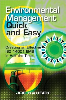 Environmental Management Quick and Easy: Creating an Effective ISO 14001 EMS in Half the Time