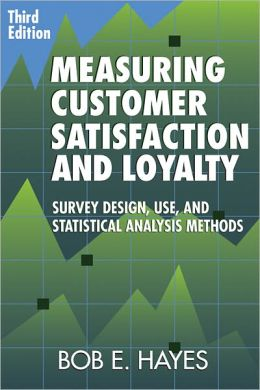 Measuring Customer Satisfaction and Loyalty: Survey Design, Use, and Statistical Analysis Methods