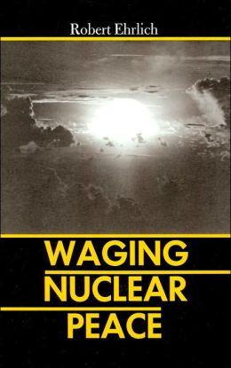 Waging Nuclear Peace: The Technology and Politics of Nuclear Weapons