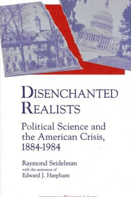 Disenchanted Realists: Political Science and the American Crisis, 1884-1984