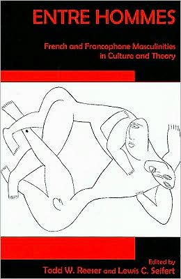 Entre Hommes: French and Francophone Masculinities in Culture and Theory
