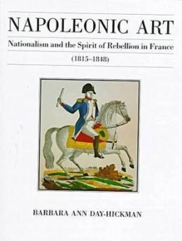 Napoleonic Art: Nationalism and the Spirit of Rebellion in France, 1815-1848