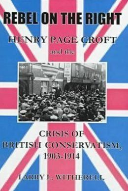 Rebel on the Right: Henry Page Croft and the Crisis of British Conservatism, 1903-1914
