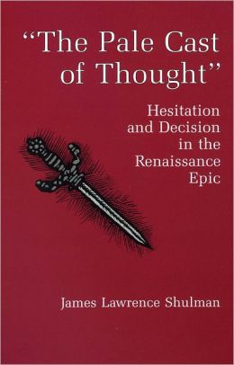 Pale Cast of Thought: Hesitation and Decision in the Renaissance Epic