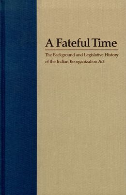Fateful Time: The Background and Legislative History of the Indian Reorganization Act