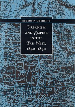 Urbanism and Empire in the Far West, 1840-1890