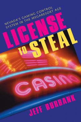 License to Steal: Nevada's Gaming Control System in the Megaresort Age