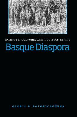 Identity, Culture, And Politics In The Basque Diaspora
