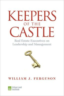 Keepers of the Castle: Real Estate Executives on Leadership and Management William J. Ferguson