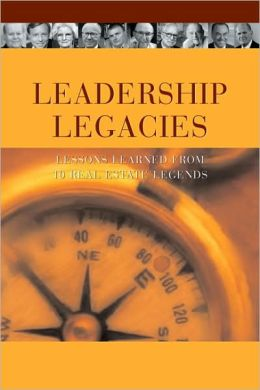 Leadership Legacies: Lessons Learned from Ten Real Estate Legends