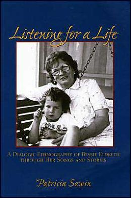 Listening For A Life: A Dialogic Ethnography Of Bessie Eldreth Through Her Songs And Stories