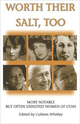 Worth Their Salt Too: More Notable But Often Unnoted Women of Utah