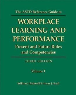 The ASTD Reference Guide to Professional Human Resource Development Roles & Competencies