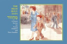 The High Holy Days Mahzor: A Prayer Service for Young Children and Their Families