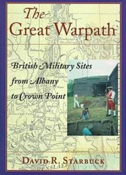 The Great Warpath: British Military Sites from Albany to Crown Point