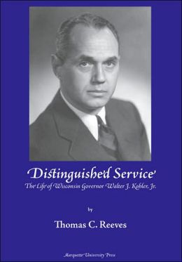 Distinguished Service: The Life of Wisconsin Governor Walter J. Kohler, Jr.