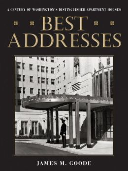 Best Addresses: A Century of Washington's Distinguished Apartment Houses