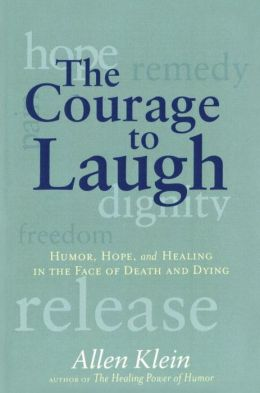 The Courage to Laugh: Humor, Hope, and Healing in the Face of Death and Dying