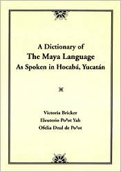 A Dictionary of the Maya Language: As Spoken in Hocaba, Yucatan