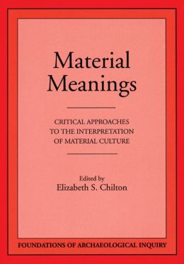 Material Meanings: Critical Approaches to the Interpretation of Material Culture