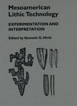 Mesoamerican Lithic Technology: Experimentation and Interpretation