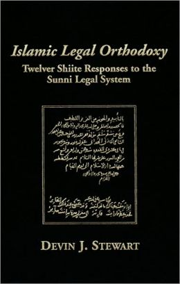 Islamic Legal Orthodoxy: Twelver Shiite Responses to the Sunni Legal System