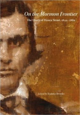 On the Mormon Frontier: The Diary of Hosea Stout, 1844-1889 Hosea Stout