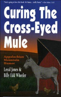 Curing the Cross-Eyed Mule Loyal Jones and Billy Edd Wheeler