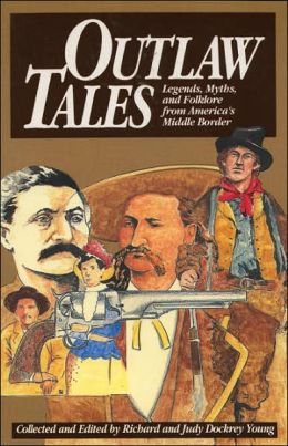 Outlaw Tales: Legends, Myths, and Folklore from America's Middle Border