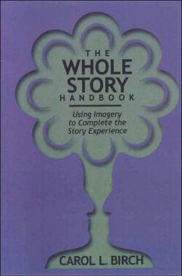 The Whole Story Handbook: Using Imagery to Complete the Story Experience