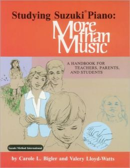Studying Suzuki Piano -- More Than Music: A Handbook for Teachers, Parents, and Students