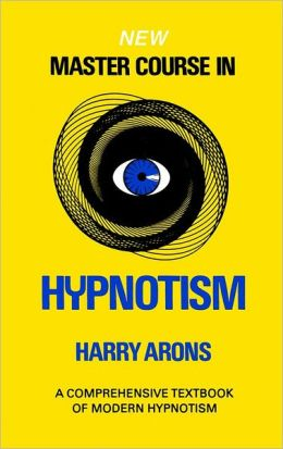 The New Master Course in Hypnotism: A Comprehensive Textbook of Modern Hypnotism