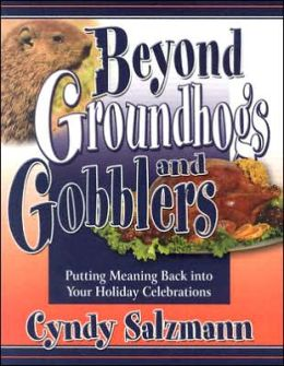 Beyond Groundhogs and Gobblers: Putting Meaning Back into Your Holiday Celebrations