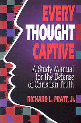 Every Thought Captive: A Study Manual for the Defense of Christian Truth