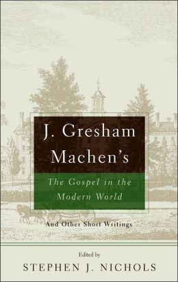 J. Gresham Machen's the Gospel and the Modern World