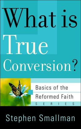 What is True Conversion? (Basics of the Reformed Faith Series)