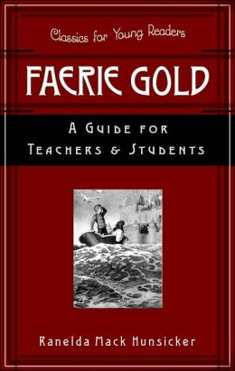 Faerie Gold: A Guide for Teachers and Students (Classics for Young Readers Series)