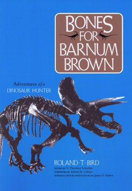 Bones for Barnum Brown: Adventures of a Dinosaur Hunter