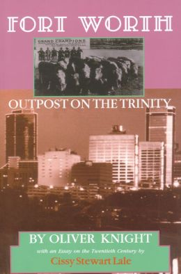 Fort Worth: Outpost on the Trinity